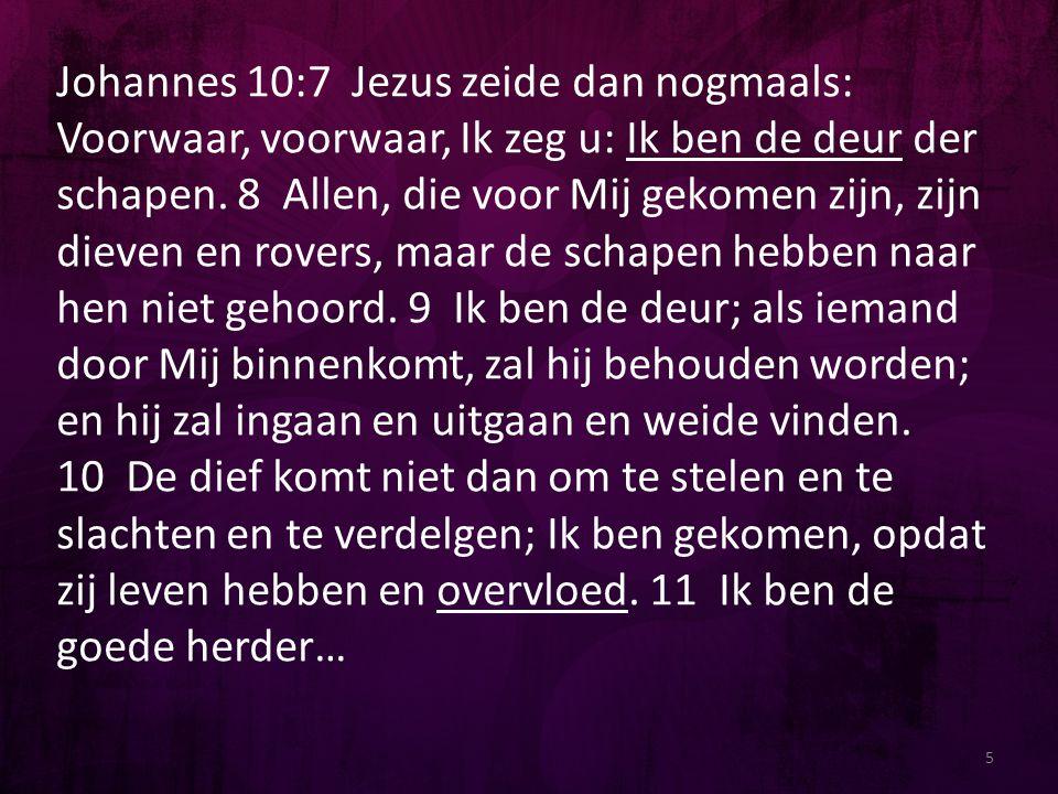 5 Johannes 10:7 Jezus zeide dan nogmaals: Voorwaar, voorwaar, Ik zeg u: Ik ben de deur der schapen. 8 Allen, die voor Mij gekomen zijn, zijn dieven en