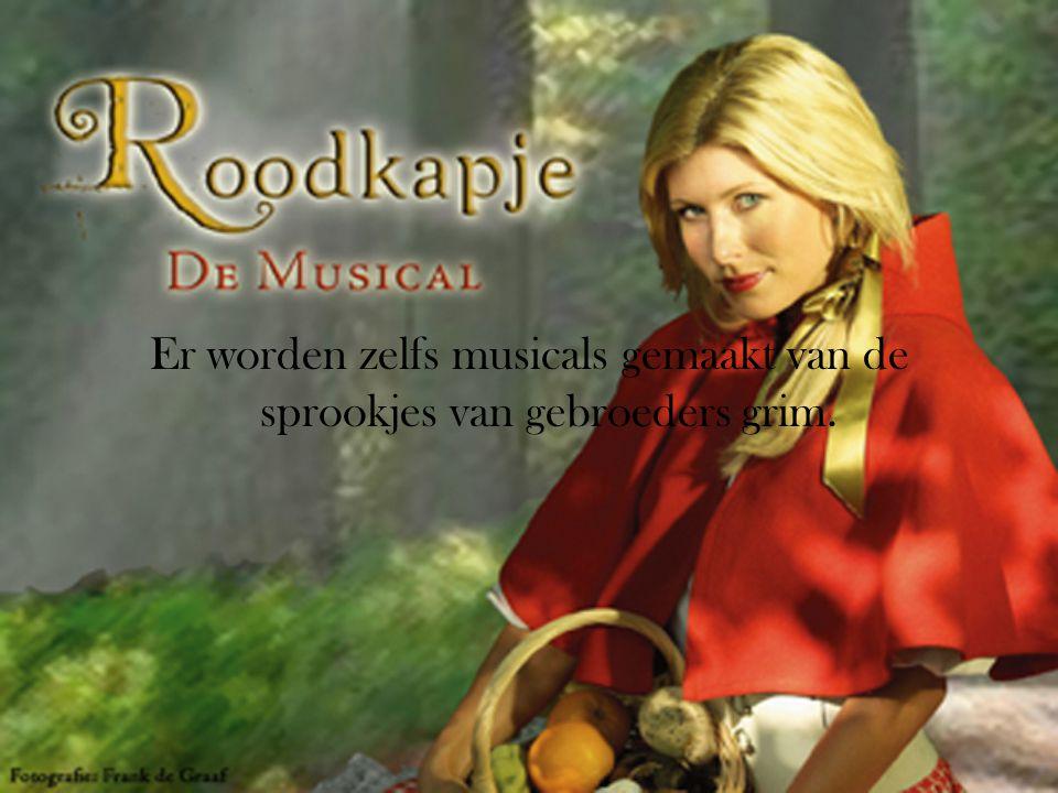 Er worden zelfs musicals gemaakt van de sprookjes van gebroeders grim.