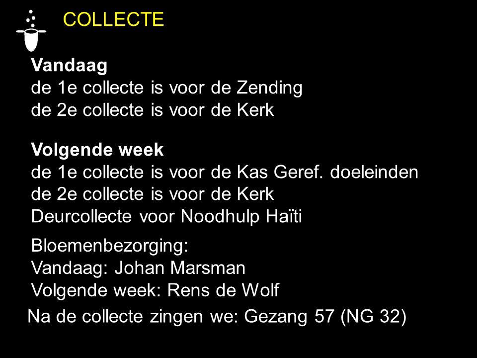 COLLECTE Vandaag de 1e collecte is voor de Zending de 2e collecte is voor de Kerk Volgende week de 1e collecte is voor de Kas Geref.