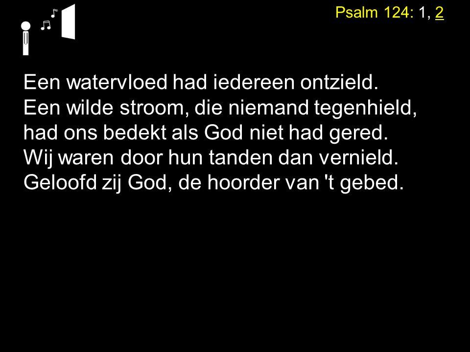 Psalm 34: 1, 2, 3 Hem zocht ik in gebed, Hij heeft geantwoord op mijn klacht.