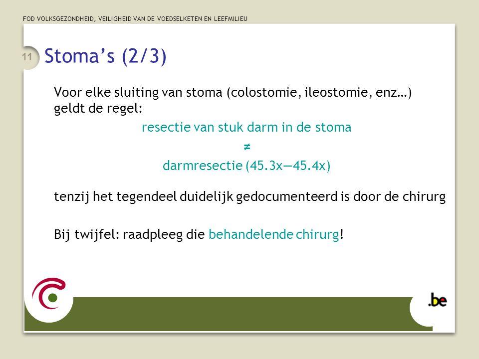 FOD VOLKSGEZONDHEID, VEILIGHEID VAN DE VOEDSELKETEN EN LEEFMILIEU 11 Stoma's (2/3) Voor elke sluiting van stoma (colostomie, ileostomie, enz…) geldt d
