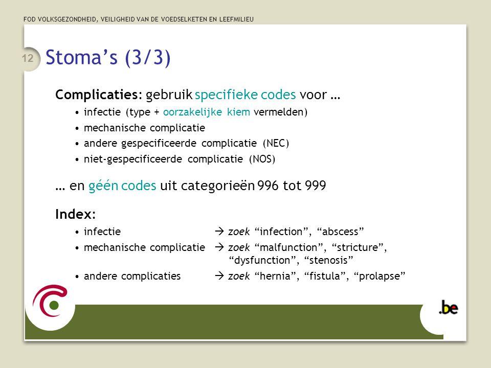 FOD VOLKSGEZONDHEID, VEILIGHEID VAN DE VOEDSELKETEN EN LEEFMILIEU 12 Stoma's (3/3) Complicaties: gebruik specifieke codes voor … infectie (type + oorz