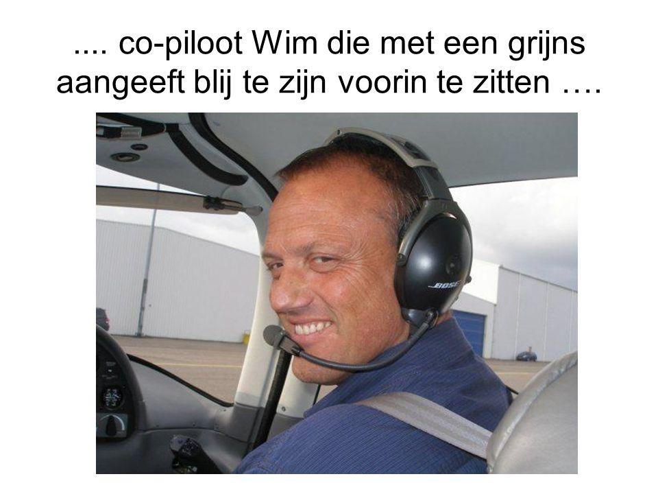 .... co-piloot Wim die met een grijns aangeeft blij te zijn voorin te zitten ….