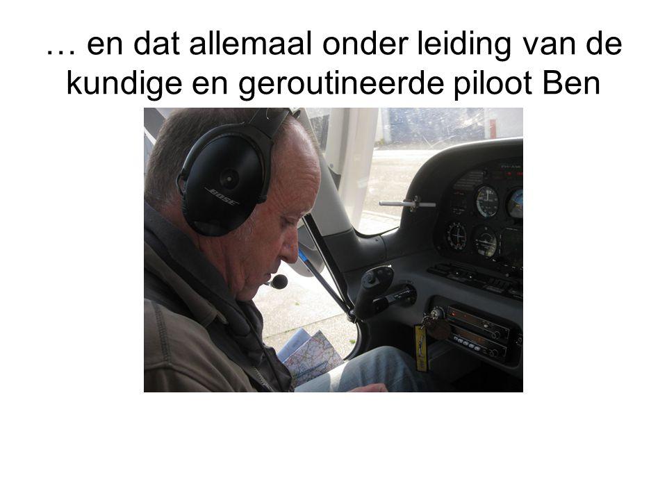 … en dat allemaal onder leiding van de kundige en geroutineerde piloot Ben