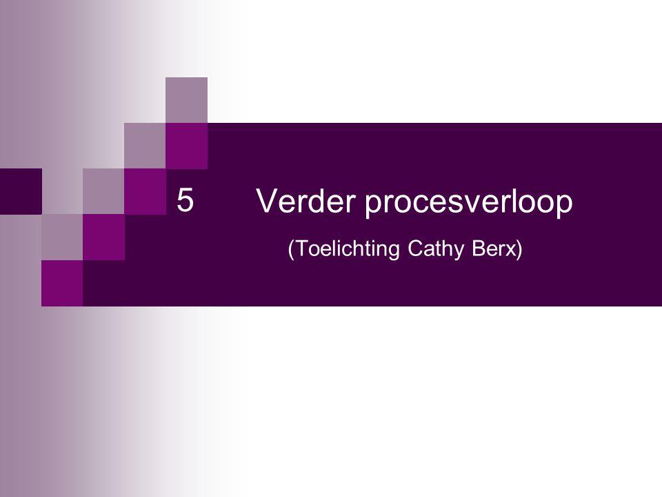Verder procesverloop (Toelichting Cathy Berx) 5
