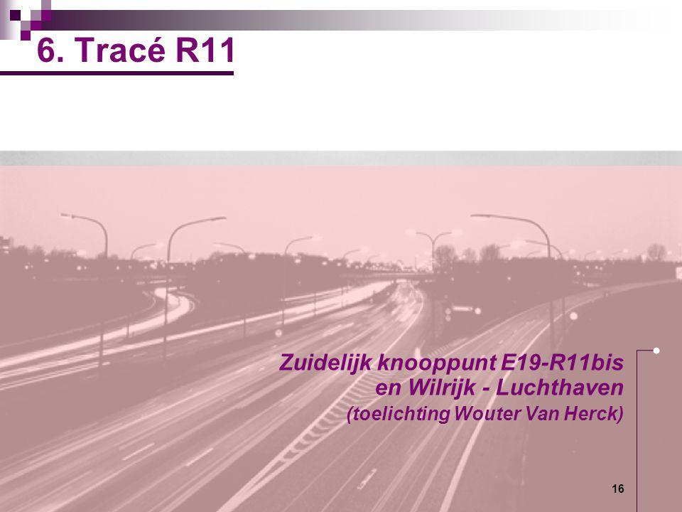 16 6. Tracé R11 Zuidelijk knooppunt E19-R11bis en Wilrijk - Luchthaven (toelichting Wouter Van Herck)