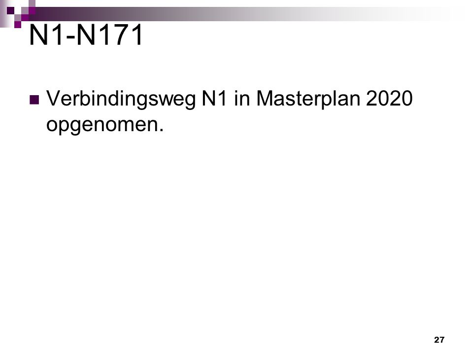 27 N1-N171 Verbindingsweg N1 in Masterplan 2020 opgenomen.