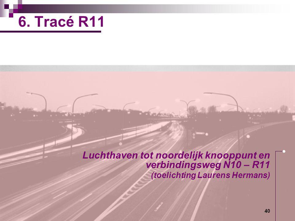 40 6. Tracé R11 Luchthaven tot noordelijk knooppunt en verbindingsweg N10 – R11 (toelichting Laurens Hermans)