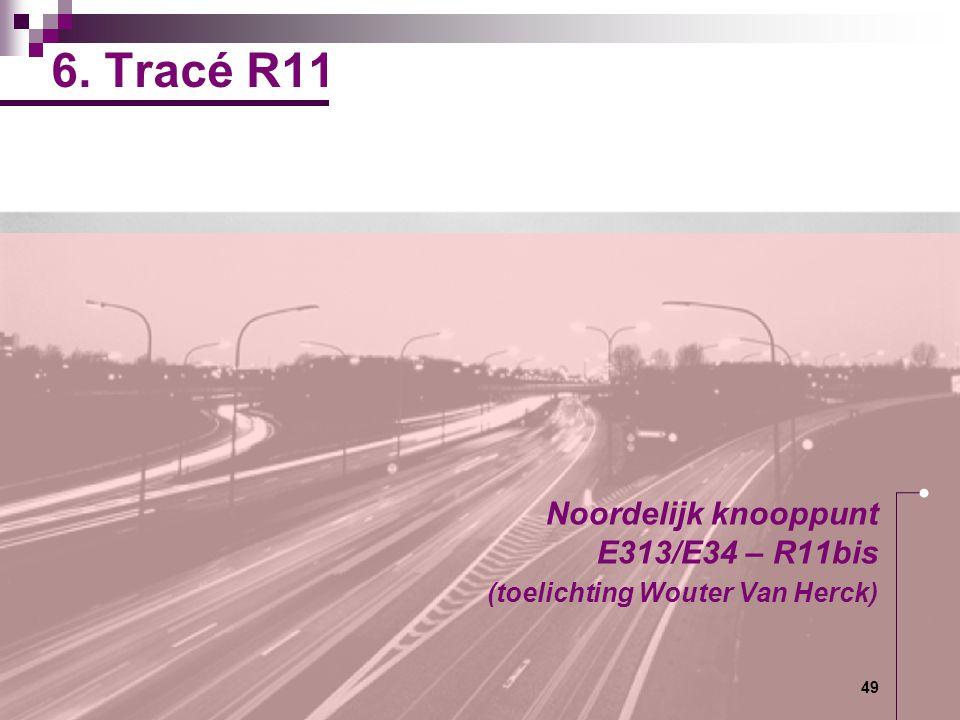 49 6. Tracé R11 Noordelijk knooppunt E313/E34 – R11bis (toelichting Wouter Van Herck)