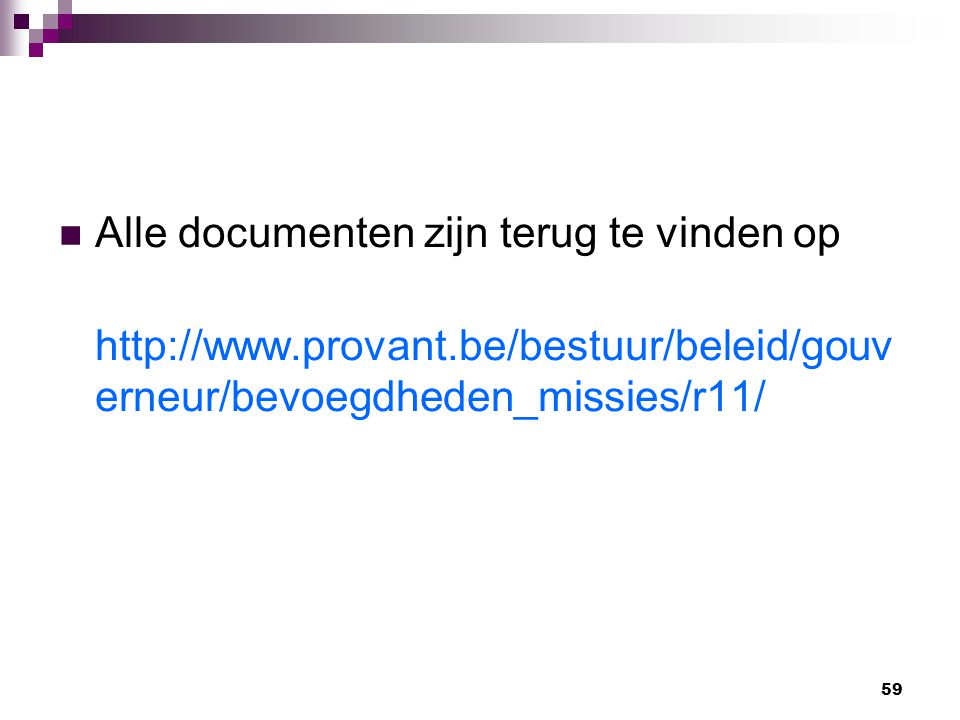59 Alle documenten zijn terug te vinden op http://www.provant.be/bestuur/beleid/gouv erneur/bevoegdheden_missies/r11/