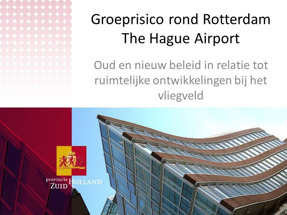 Groeprisico rond Rotterdam The Hague Airport Oud en nieuw beleid in relatie tot ruimtelijke ontwikkelingen bij het vliegveld