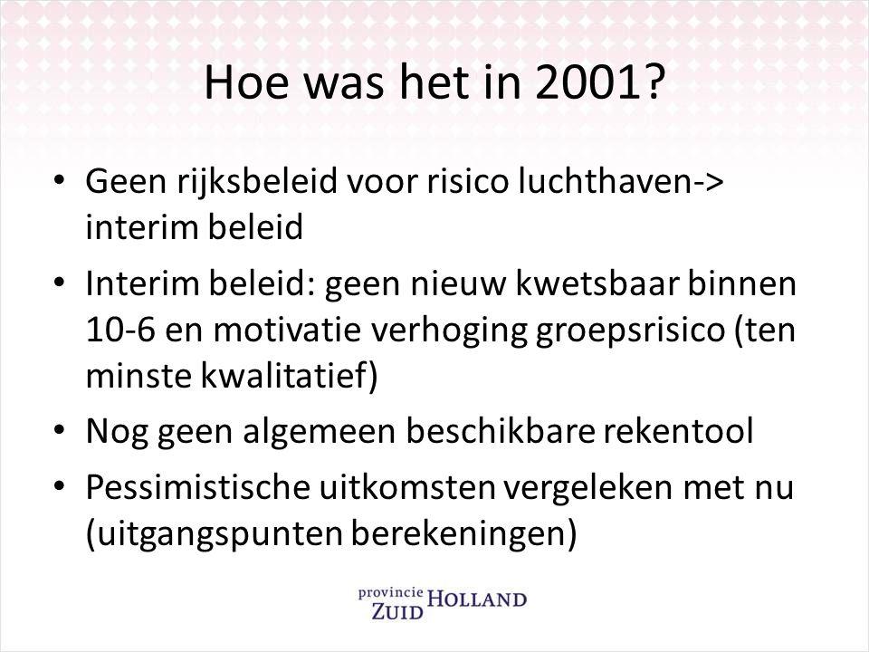 Hoe was het in 2001? Geen rijksbeleid voor risico luchthaven-> interim beleid Interim beleid: geen nieuw kwetsbaar binnen 10-6 en motivatie verhoging