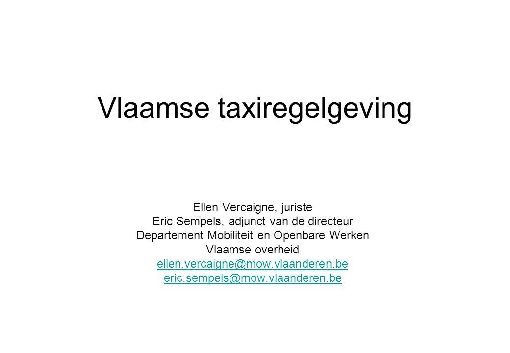 Vlaamse taxiregelgeving Ellen Vercaigne, juriste Eric Sempels, adjunct van de directeur Departement Mobiliteit en Openbare Werken Vlaamse overheid ell