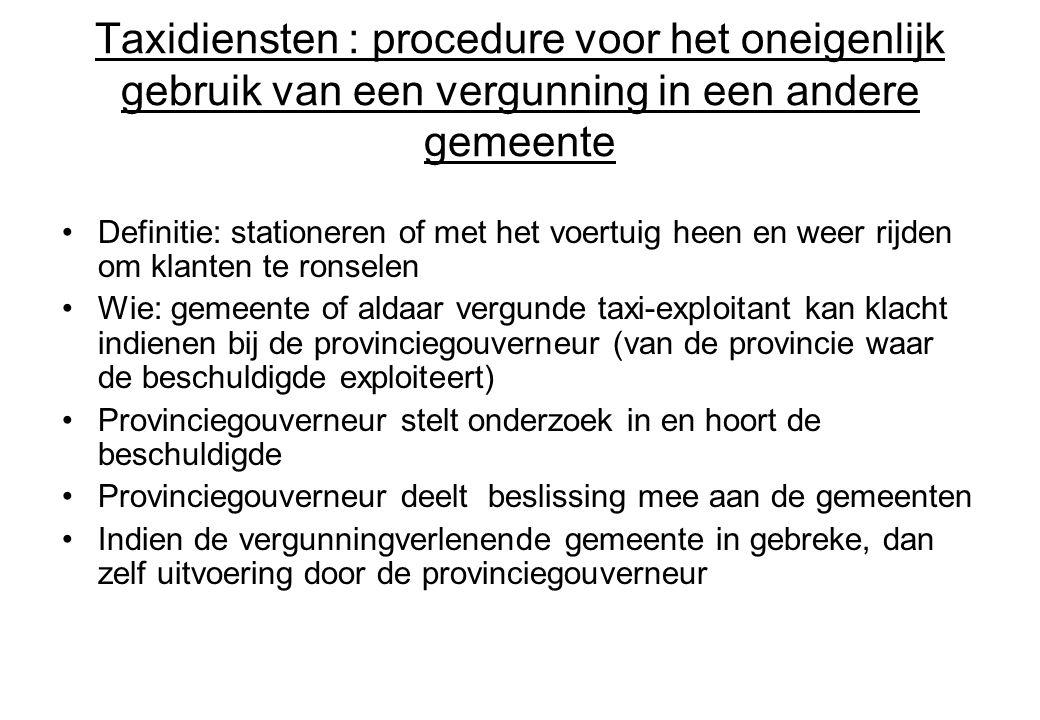 Taxidiensten : procedure voor het oneigenlijk gebruik van een vergunning in een andere gemeente Definitie: stationeren of met het voertuig heen en wee