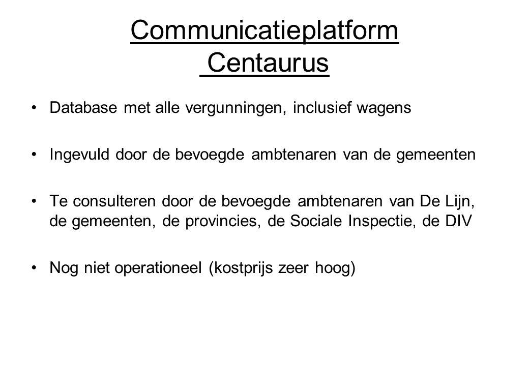 Communicatieplatform Centaurus Database met alle vergunningen, inclusief wagens Ingevuld door de bevoegde ambtenaren van de gemeenten Te consulteren d