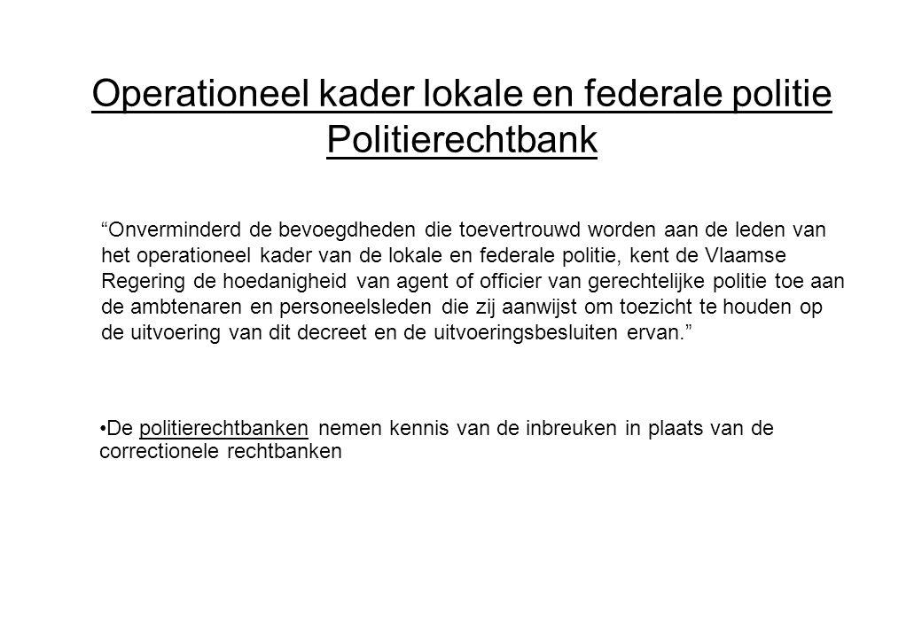 Operationeel kader lokale en federale politie Politierechtbank De politierechtbanken nemen kennis van de inbreuken in plaats van de correctionele rech