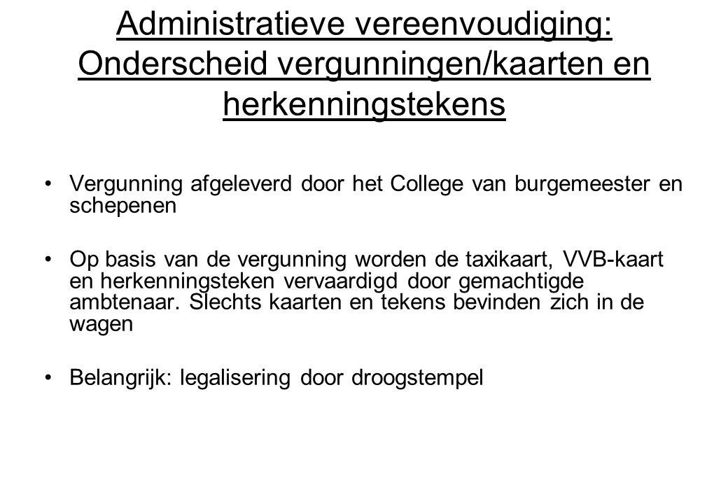 Administratieve vereenvoudiging: Onderscheid vergunningen/kaarten en herkenningstekens Vergunning afgeleverd door het College van burgemeester en sche
