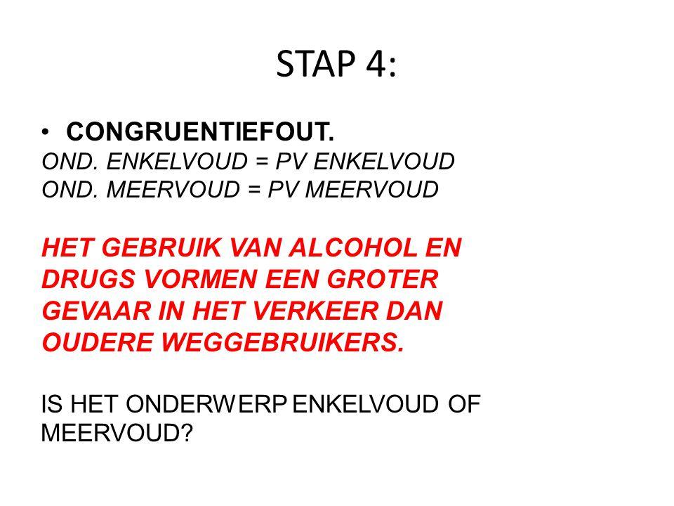 STAP 4: CONGRUENTIEFOUT. OND. ENKELVOUD = PV ENKELVOUD OND. MEERVOUD = PV MEERVOUD HET GEBRUIK VAN ALCOHOL EN DRUGS VORMEN EEN GROTER GEVAAR IN HET VE