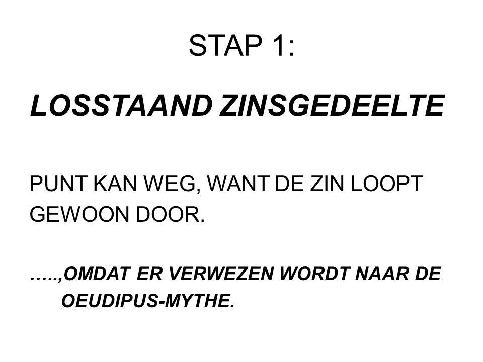 STAP 1: LOSSTAAND ZINSGEDEELTE PUNT KAN WEG, WANT DE ZIN LOOPT GEWOON DOOR. …..,OMDAT ER VERWEZEN WORDT NAAR DE OEUDIPUS-MYTHE.