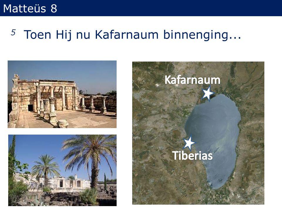 Matteüs 8 5 Toen Hij nu Kafarnaum binnenging...