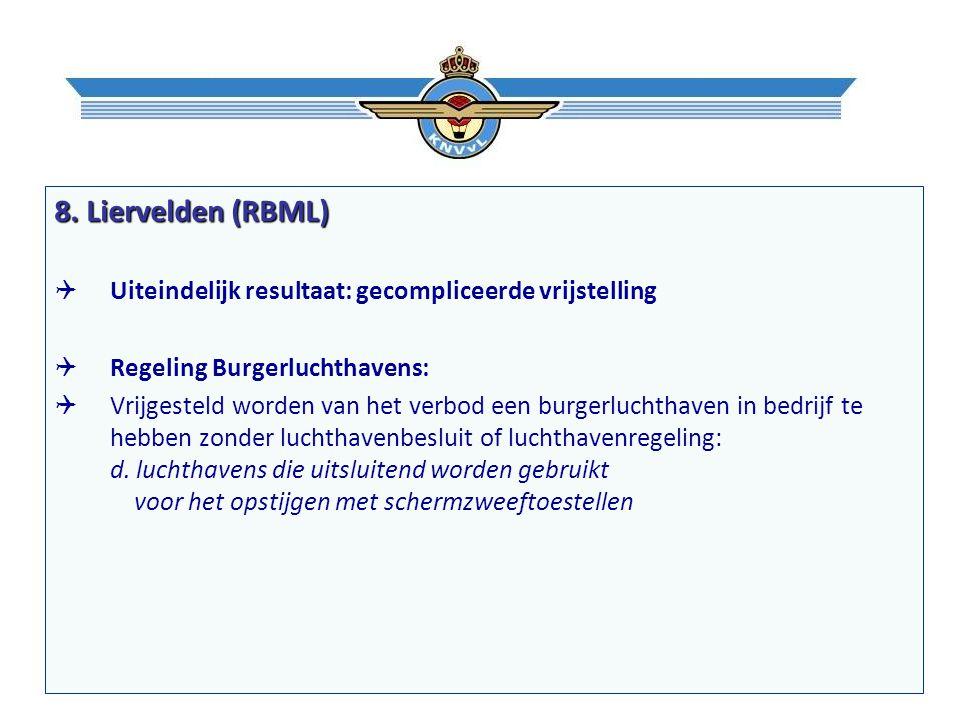 8. Liervelden (RBML)  Uiteindelijk resultaat: gecompliceerde vrijstelling  Regeling Burgerluchthavens:  Vrijgesteld worden van het verbod een burge