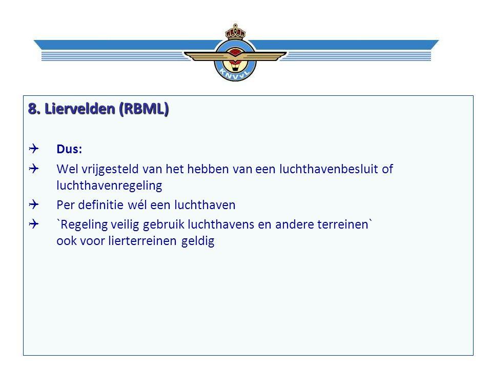 8. Liervelden (RBML)  Dus:  Wel vrijgesteld van het hebben van een luchthavenbesluit of luchthavenregeling  Per definitie wél een luchthaven  `Reg