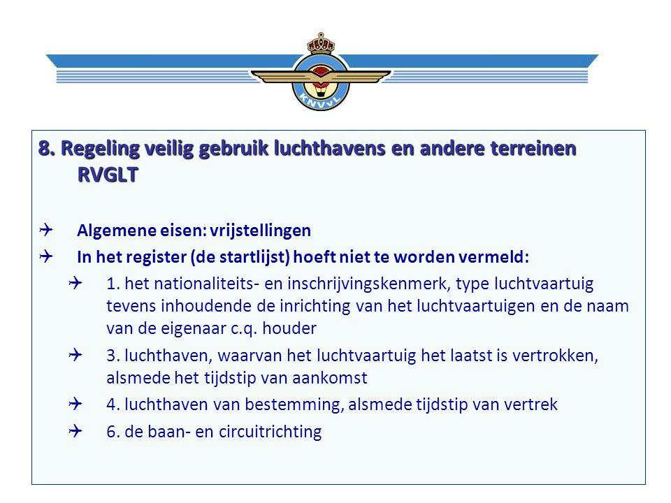 8. Regeling veilig gebruik luchthavens en andere terreinen RVGLT  Algemene eisen: vrijstellingen  In het register (de startlijst) hoeft niet te word