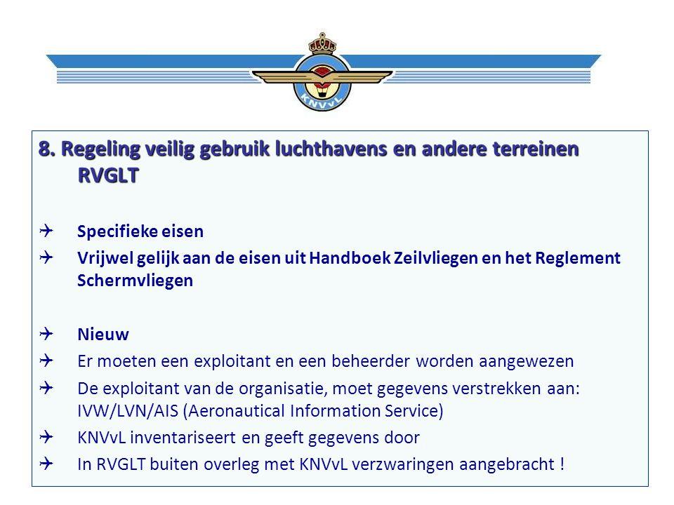 8. Regeling veilig gebruik luchthavens en andere terreinen RVGLT  Specifieke eisen  Vrijwel gelijk aan de eisen uit Handboek Zeilvliegen en het Regl