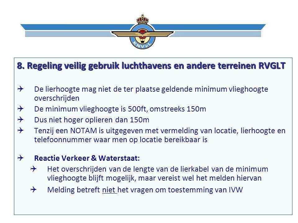 8. Regeling veilig gebruik luchthavens en andere terreinen RVGLT  De lierhoogte mag niet de ter plaatse geldende minimum vlieghoogte overschrijden 