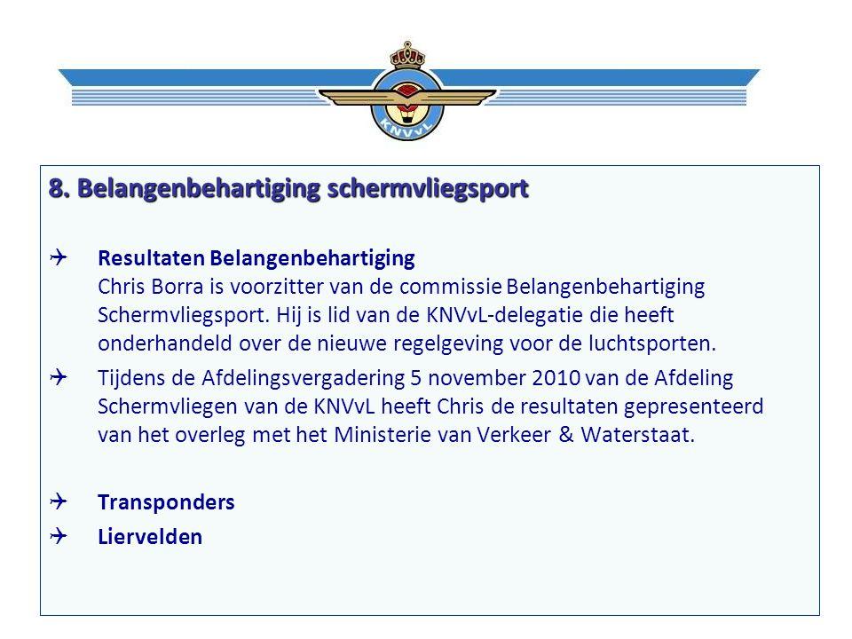 8. Belangenbehartiging schermvliegsport  Resultaten Belangenbehartiging Chris Borra is voorzitter van de commissie Belangenbehartiging Schermvliegspo