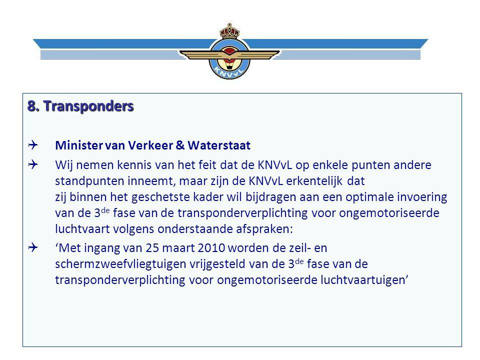 8. Transponders  Minister van Verkeer & Waterstaat  Wij nemen kennis van het feit dat de KNVvL op enkele punten andere standpunten inneemt, maar zij
