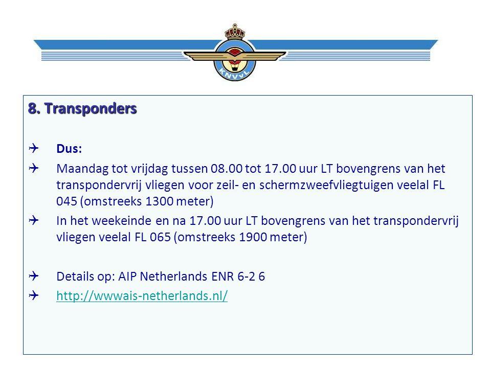 8. Transponders  Dus:  Maandag tot vrijdag tussen 08.00 tot 17.00 uur LT bovengrens van het transpondervrij vliegen voor zeil- en schermzweefvliegtu