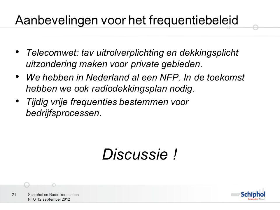 Aanbevelingen voor het frequentiebeleid Telecomwet: tav uitrolverplichting en dekkingsplicht uitzondering maken voor private gebieden. We hebben in Ne