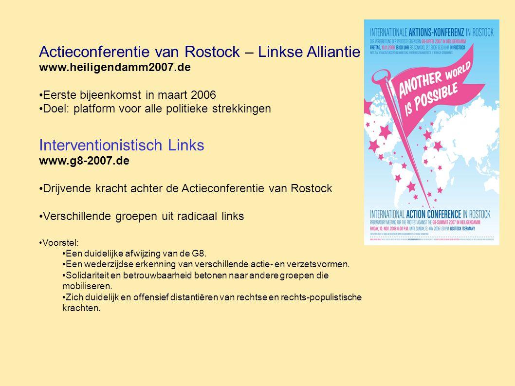 Actieconferentie van Rostock – Linkse Alliantie www.heiligendamm2007.de Eerste bijeenkomst in maart 2006 Doel: platform voor alle politieke strekkingen Interventionistisch Links www.g8-2007.de Drijvende kracht achter de Actieconferentie van Rostock Verschillende groepen uit radicaal links Voorstel: Een duidelijke afwijzing van de G8.