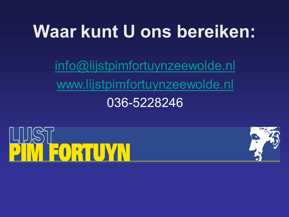 Waar kunt U ons bereiken: info@lijstpimfortuynzeewolde.nl www.lijstpimfortuynzeewolde.nl 036-5228246