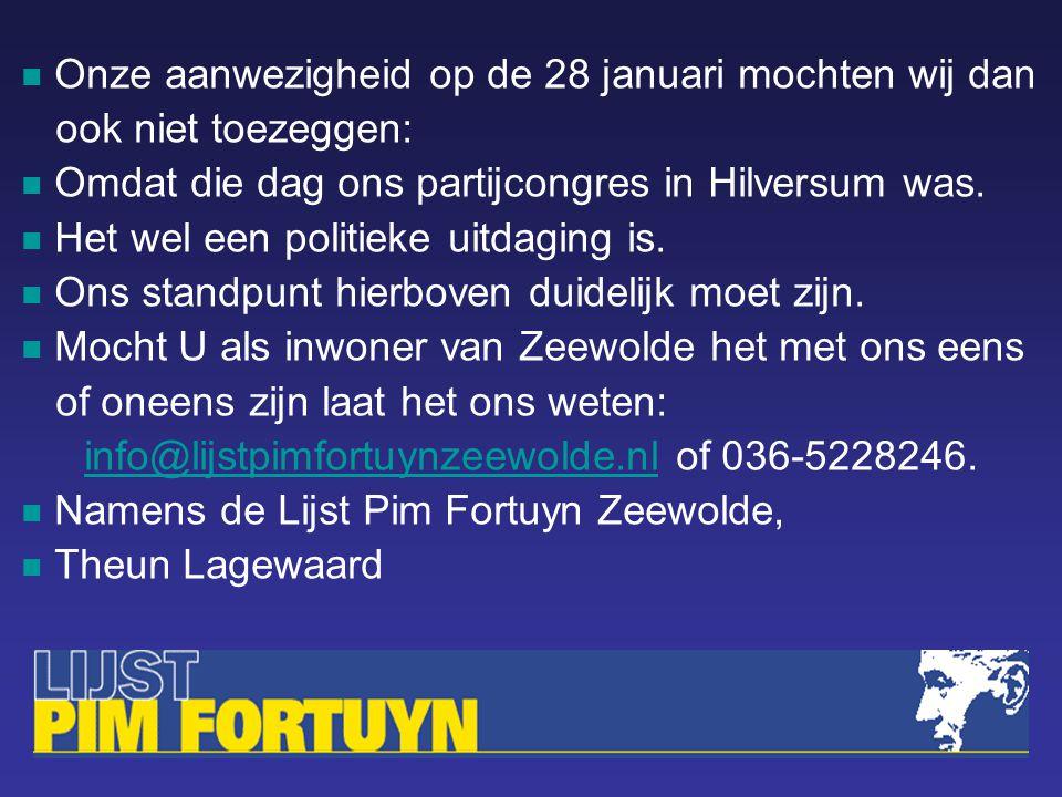 Onze aanwezigheid op de 28 januari mochten wij dan ook niet toezeggen: Omdat die dag ons partijcongres in Hilversum was.