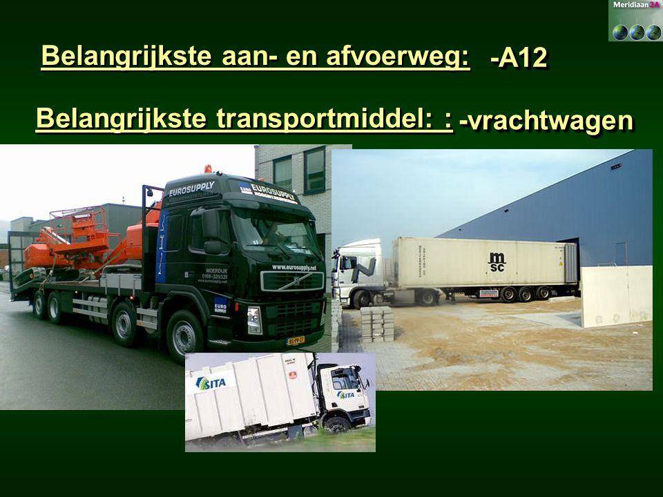 Belangrijkste aan- en afvoerweg: -A12-A12 Belangrijkste transportmiddel: : -vrachtwagen-vrachtwagen