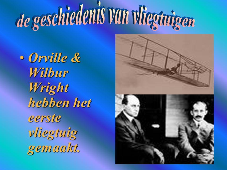Orville & Wilbur Wright hebben het eerste vliegtuig gemaakt.Orville & Wilbur Wright hebben het eerste vliegtuig gemaakt.