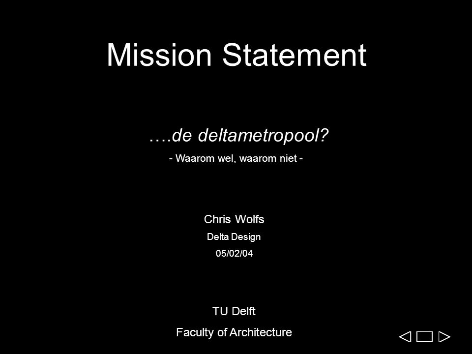 Mission Statement ….de deltametropool? - Waarom wel, waarom niet - Chris Wolfs Delta Design 05/02/04 TU Delft Faculty of Architecture
