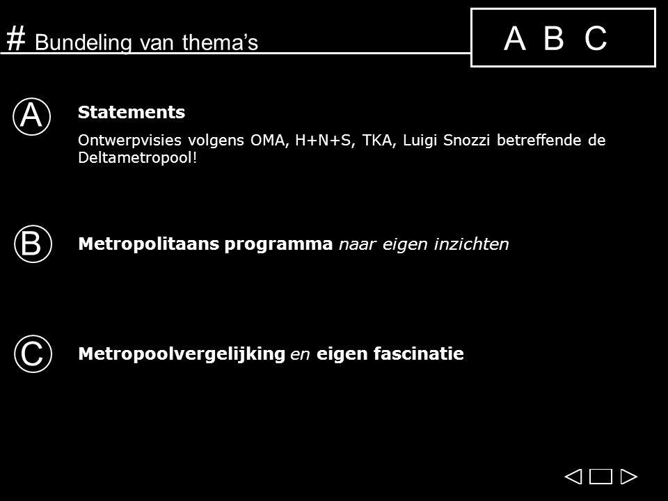 A B C# Bundeling van thema's Statements Ontwerpvisies volgens OMA, H+N+S, TKA, Luigi Snozzi betreffende de Deltametropool.