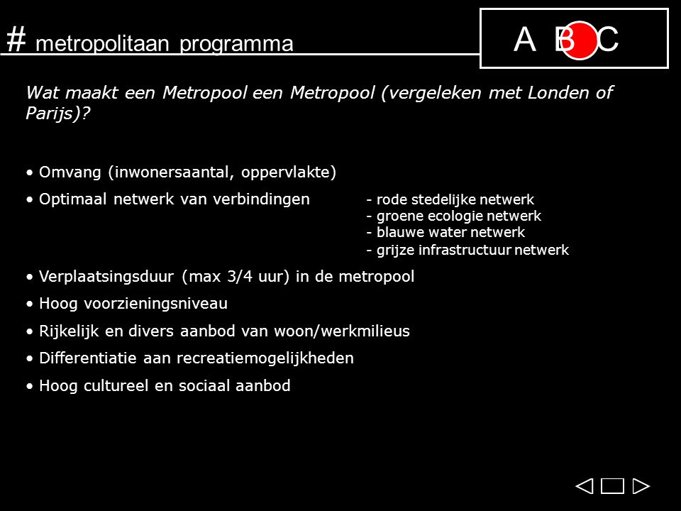 # metropolitaan programma A B C Wat maakt een Metropool een Metropool (vergeleken met Londen of Parijs)? Omvang (inwonersaantal, oppervlakte) Optimaal