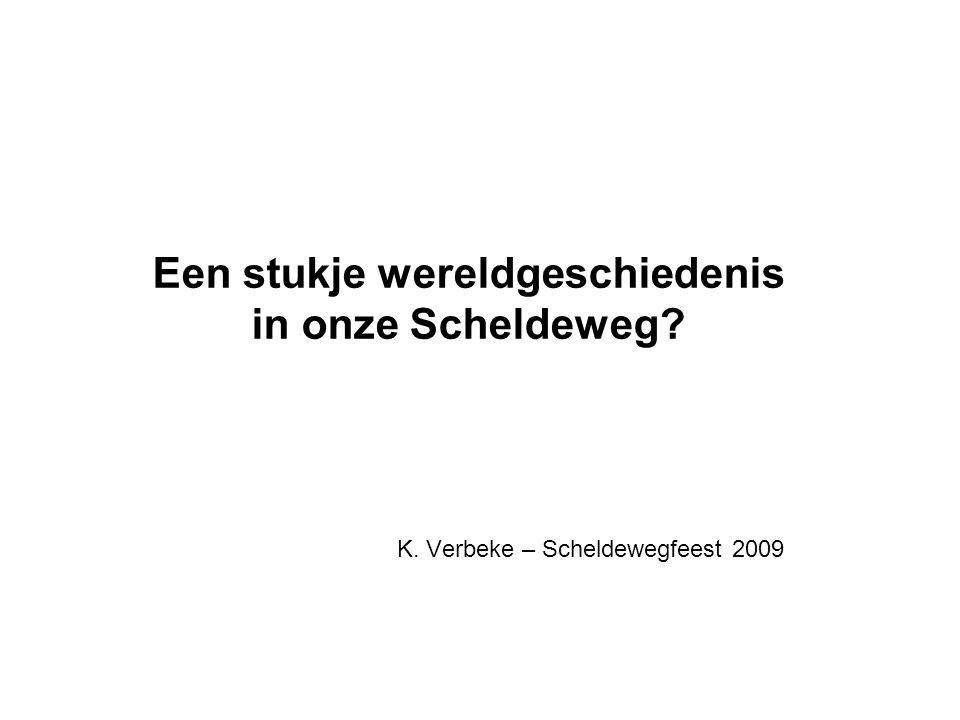 Een stukje wereldgeschiedenis in onze Scheldeweg? K. Verbeke – Scheldewegfeest 2009