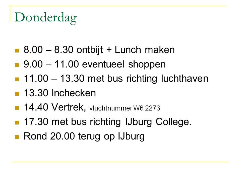 Donderdag 8.00 – 8.30 ontbijt + Lunch maken 9.00 – 11.00 eventueel shoppen 11.00 – 13.30 met bus richting luchthaven 13.30 Inchecken 14.40 Vertrek, vl
