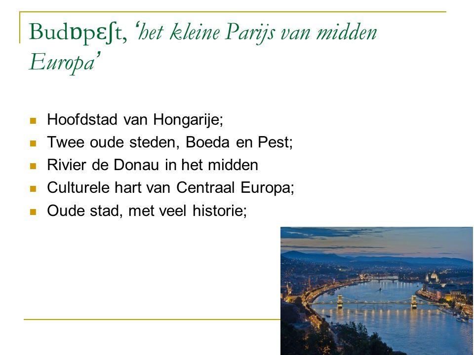 Bud ɒ p ɛʃ t, ' het kleine Parijs van midden Europa ' Hoofdstad van Hongarije; Twee oude steden, Boeda en Pest; Rivier de Donau in het midden Culturel