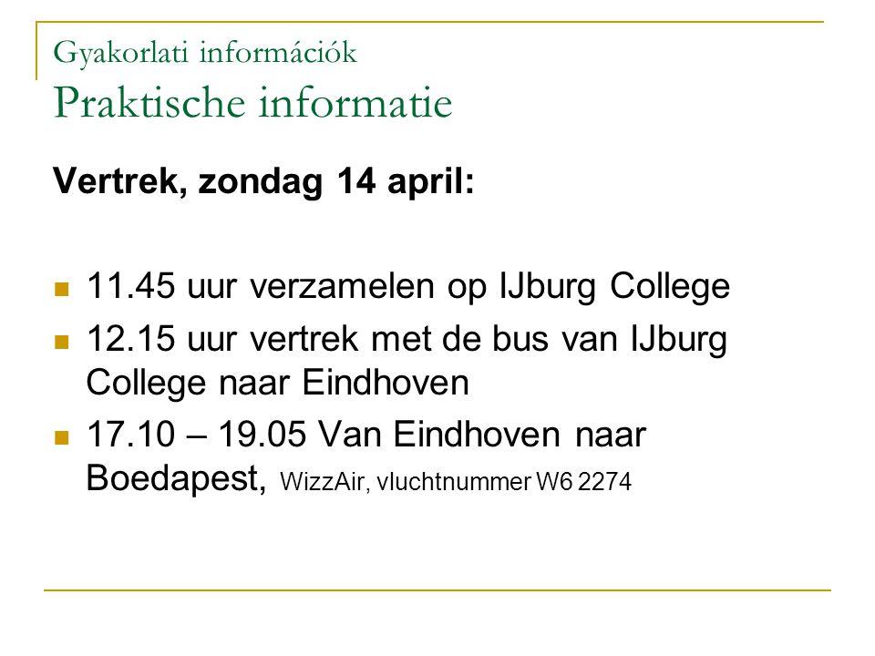 Gyakorlati információk Praktische informatie Vertrek, zondag 14 april: 11.45 uur verzamelen op IJburg College 12.15 uur vertrek met de bus van IJburg