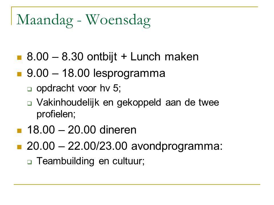 Maandag - Woensdag 8.00 – 8.30 ontbijt + Lunch maken 9.00 – 18.00 lesprogramma  opdracht voor hv 5;  Vakinhoudelijk en gekoppeld aan de twee profiel