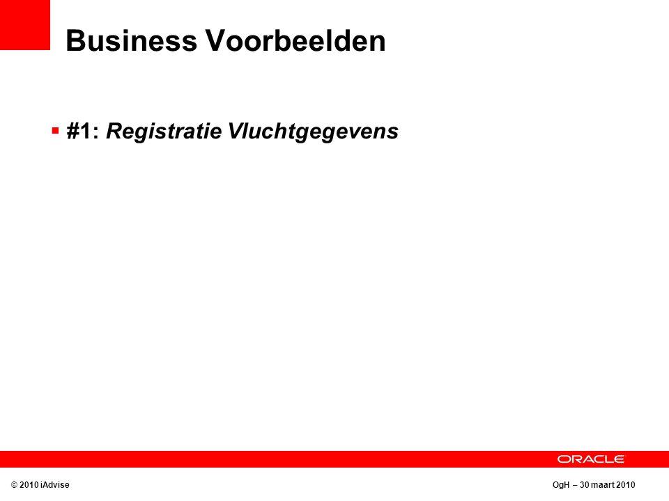 OgH – 30 maart 2010 Business Voorbeelden © 2010 iAdvise  #1: Registratie Vluchtgegevens