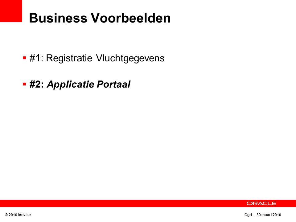 OgH – 30 maart 2010 Business Voorbeelden © 2010 iAdvise  #1: Registratie Vluchtgegevens  #2: Applicatie Portaal