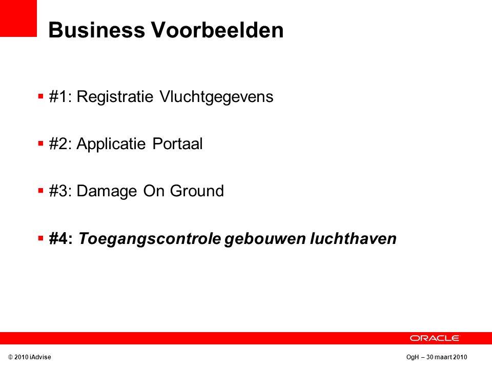 OgH – 30 maart 2010 Business Voorbeelden © 2010 iAdvise  #1: Registratie Vluchtgegevens  #2: Applicatie Portaal  #3: Damage On Ground  #4: Toegangscontrole gebouwen luchthaven