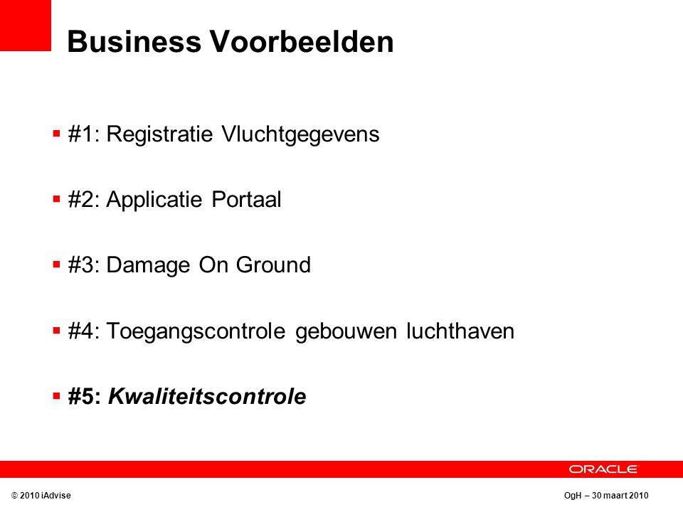 OgH – 30 maart 2010 Business Voorbeelden © 2010 iAdvise  #1: Registratie Vluchtgegevens  #2: Applicatie Portaal  #3: Damage On Ground  #4: Toegangscontrole gebouwen luchthaven  #5: Kwaliteitscontrole